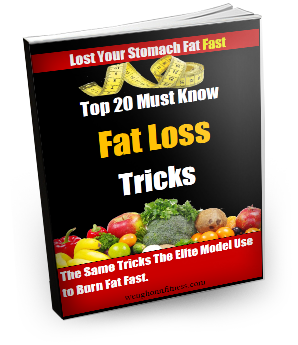 The 20 Must Know Fat Loss Tricks,The Same Tricks The Elite Model Use to Burn Fat Fast!Actually You Can Do It As Well...