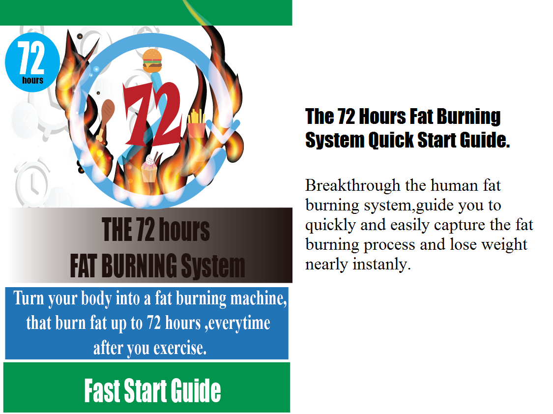 The 72 Hours Fat Burning System Quick Start Guide.(size 30) Breakthrough the human fat burning system,guide you to quickly and easily capture the fat burning process and lose weight nearly instanly.