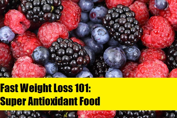 Fast Weight Loss 101:Super Antioxidant Food
