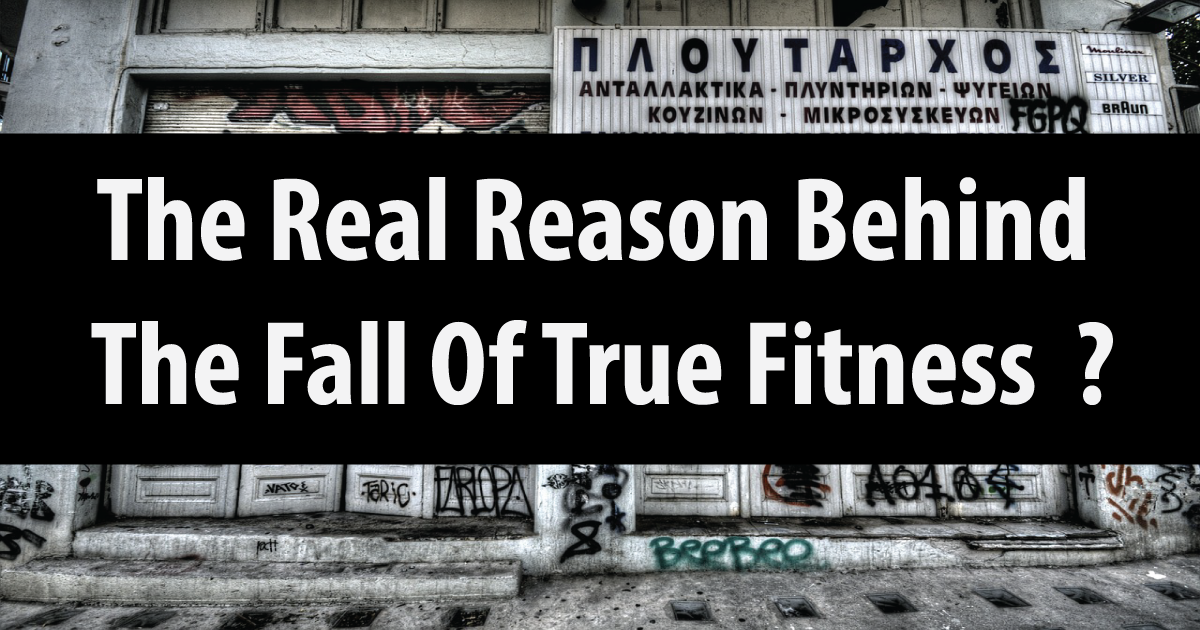 The Real Reason Behind The Fall Of True Fitness ?