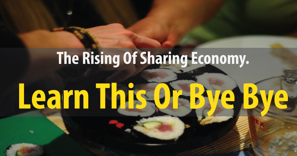 The Rising Of Sharing Economy.Do This Or Bye Bye