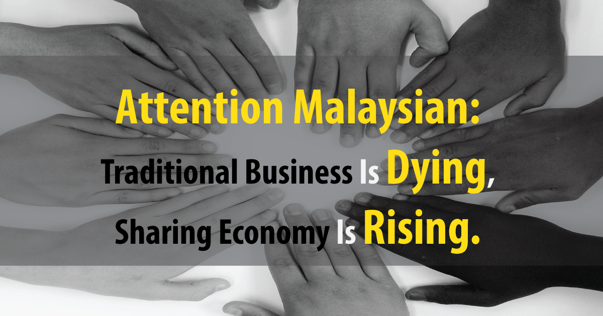 Attention Malaysian: Traditional Business Is Dying, Sharing Economy Is Rising.