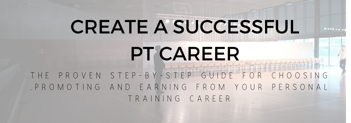 THE PROVEN STEP-BY-STEP GUIDE FOR CHOOSING ,PROMOTING AND EARNING FROM YOUR PERSONAL TRAINING CAREER