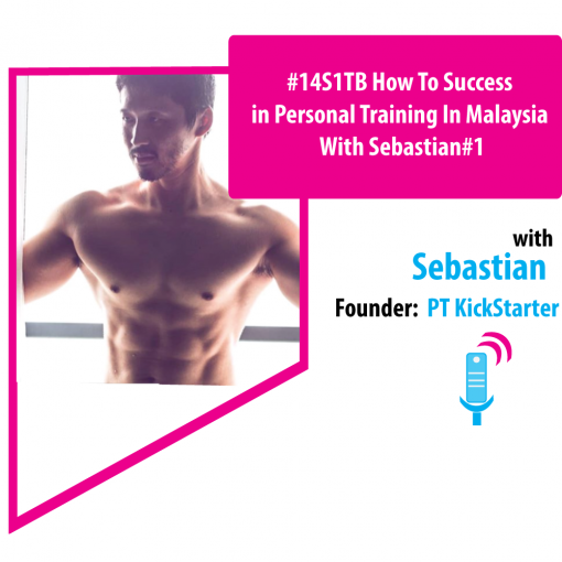 #14S1TB How To Success in Personal Training In Malaysia With Sebastian#1
