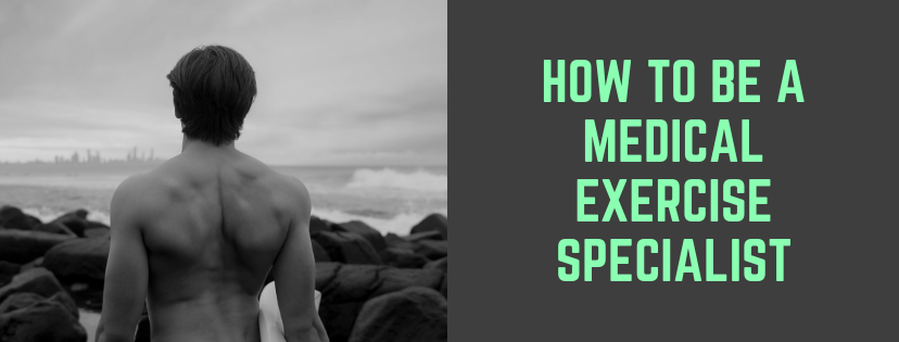 How to Be A Medical Exercise Specialist