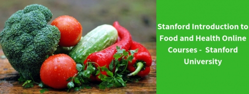 Stanford Introduction to Food and Health Online Courses –  Stanford University