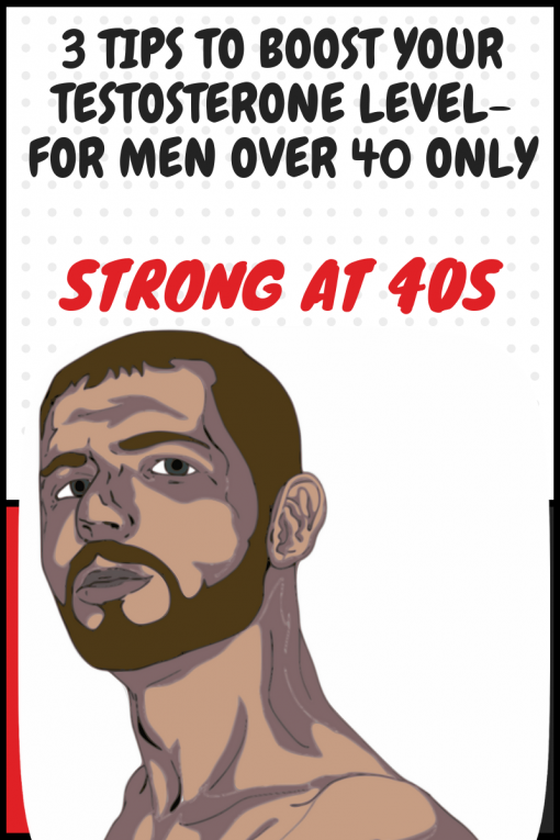 3 Tips To Boost Your Testosterone Level- For Men Over 40 Only